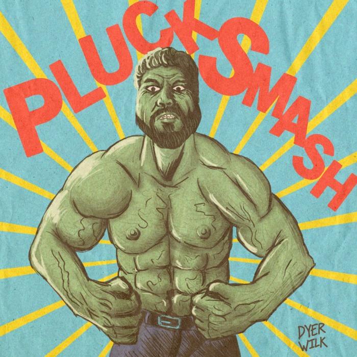 Pluck Smash Hulk Dyer Wilk